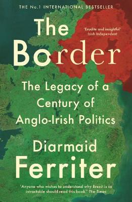 Border, The: The Legacy of a Century of Anglo-Irish Politics