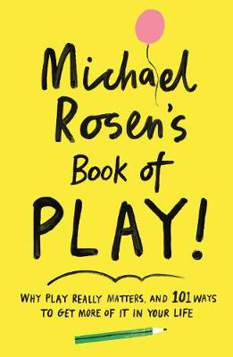 Michael Rosen's Book of Play: Why play really matters,...