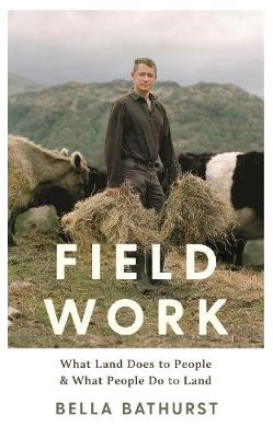 Field Work: What Land Does to People and What People Do to Land