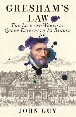 Gresham's Law: The Life and World of Queen Elizabeth I...