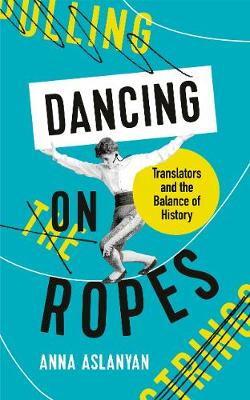 Dancing on Ropes: Translators and the Balance of History