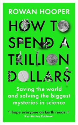 How to Spend a Trillion Dollars: Saving the world and solving the biggest mysteries in science