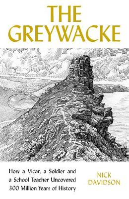 Greywacke, The: How a Vicar, a Soldier and a Schoolteacher U...