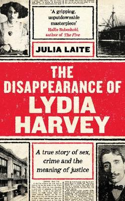 Disappearance of Lydia Harvey, The: A true story of sex, crime and the meaning of justice