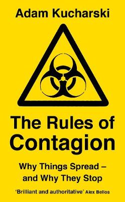 Rules of Contagion, The: Why Things Spread – and Why T...
