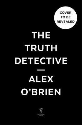 Truth Detective, The: Practical Tools for Everyday Critical Thinking