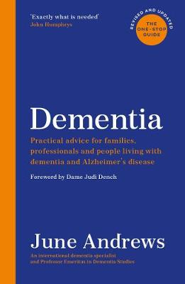 Dementia: The One-Stop Guide: Practical advice for families,...