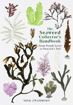 Seaweed Collector's Handbook, The: From Purple Laver t...