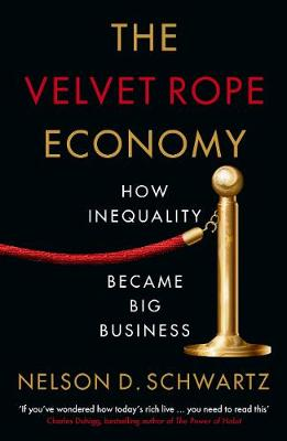 Velvet Rope Economy, The: How Inequality Became Big Business