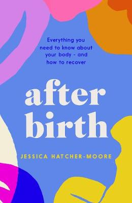 After Birth: What Nobody Tells You – How to Recover Body and Mind