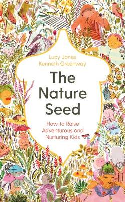 Nature Seed, The: How to Raise Adventurous and Nurturing Kids