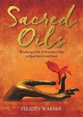 Sacred Oils: Working with 20 Precious Oils to Heal Spirit an...