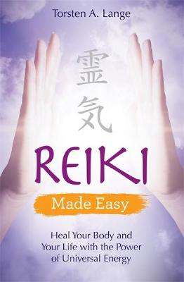 Reiki Made Easy: Heal Your Body and Your Life with the Power...