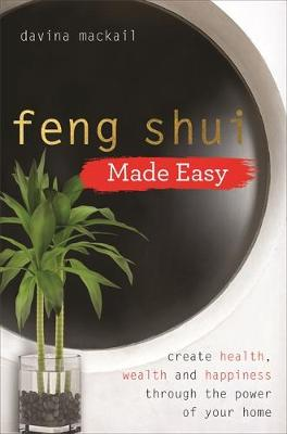 Feng Shui Made Easy: Create Health, Wealth and Happiness thr...