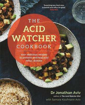 Acid Watcher Cookbook, The: 100+ Delicious Recipes to Preven...