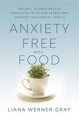 Anxiety-Free with Food: Natural, Science-Backed Strategies t...