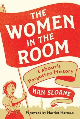 Women in the Room, The: Labour's Forgotten History