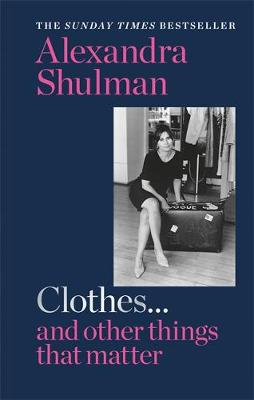 Clothes… and other things that matter: THE SUNDAY TIMES BESTSELLER A beguiling and revealing memoir from the former Editor of British Vogue