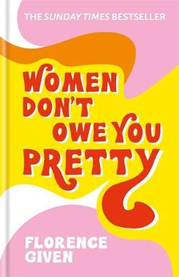 Women Don't Owe You Pretty: The debut book from Floren...