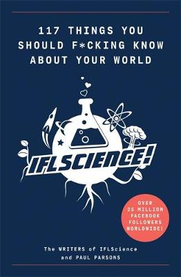 117 Things You Should F*#king Know About Your World: The Best of IFL Science