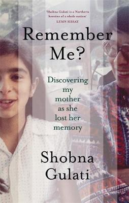 Remember Me?: Discovering My Mother as She Lost Her Memory