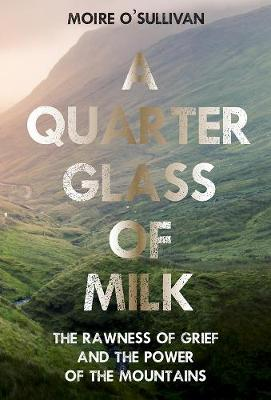 Quarter Glass of Milk, A: The rawness of grief and the power of the mountains