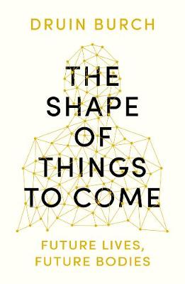 Shape of Things to Come, The: Exploring the Future of the Human Body