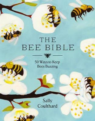 Bee Bible, The: 50 Ways to Keep Bees Buzzing
