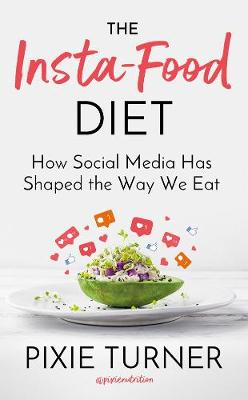 Insta-Food Diet, The: How Social Media has Shaped the Way We Eat