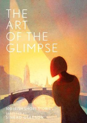 Art of the Glimpse, The: 100 Irish short stories