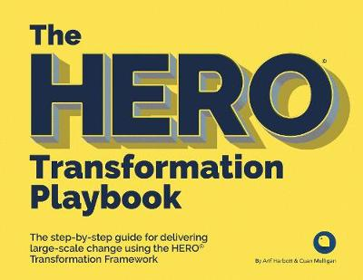 HERO Transformation Playbook, The: The step-by-step guide fo...