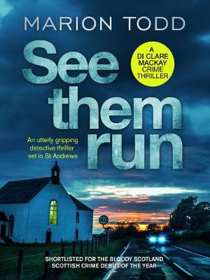 See Them Run: An utterly gripping detective thriller set in St Andrews