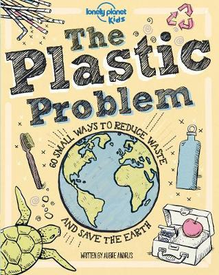 Plastic Problem, The: 60 Small Ways to Reduce Waste and Help Save the Earth