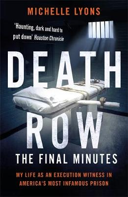 Death Row: The Final Minutes: My life as an execution witnes...