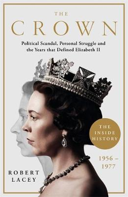 Crown, The: The Official History Behind the Hit NETFLIX Series: Political Scandal, Personal Struggle and the Years that Defined Elizabeth II, 1956-1977