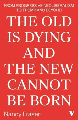 Old Is Dying and the New Cannot Be Born, The: From Progressi...