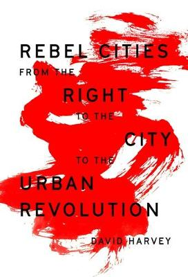 Rebel Cities: From the Right to the City to the Urban Revolu...