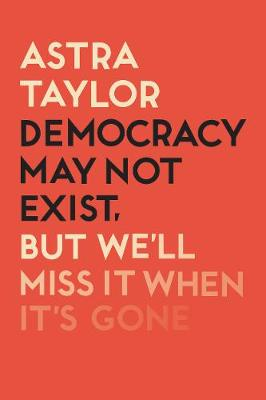 Democracy May Not Exist But We'll Miss it When It̵...