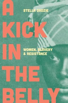 Kick in the Belly, A: Women, Slavery and Resistance