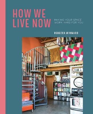How We Live Now: Making Your Space Work Hard for You