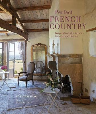 Perfect French Country: Inspirational Interiors from Rural F...