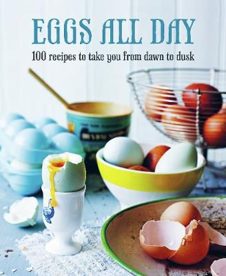 Eggs All Day: 100 Recipes to Take You from Dawn to Dusk