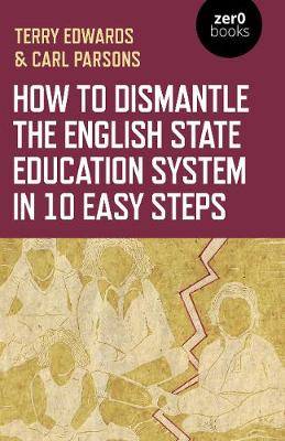 How to Dismantle the English State Education System in 10 Ea...