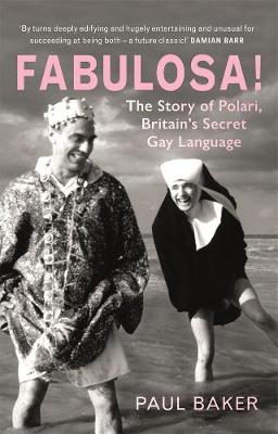 Fabulosa!: The Story of Polari, Britain's Secret Gay L...