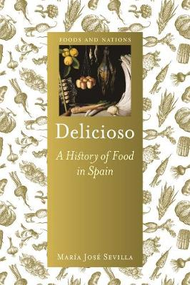 Delicioso: A History of Food in Spain