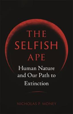 Selfish Ape, The: Human Nature and Our Path to Extinction