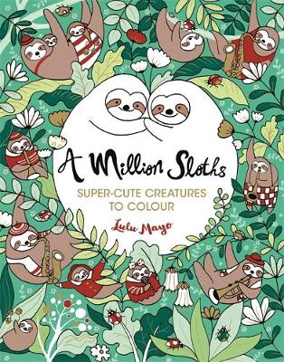 Million Sloths, A: Super-Cute Creatures to Colour