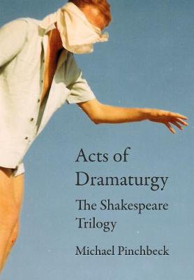 Acts of Dramaturgy: The Shakespeare Trilogy