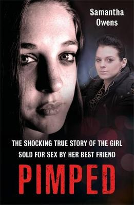 Pimped: The shocking true story of the girl sold for sex by ...