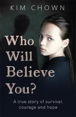 Who Will Believe You?: A true story of survival, courage and...
